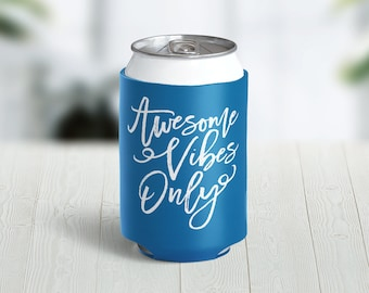 Awesome Vibes Only Hugger // Choose Your Color // Custom Neoprene Can Hugger