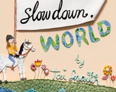 Slow Down World, 32 page hardcover book by Tai Snaith, signed by the author