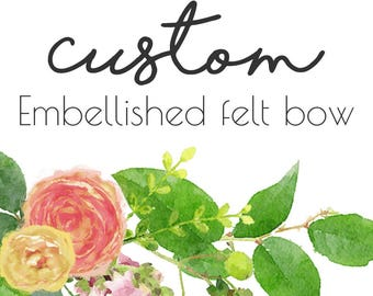 Custom Embellished Felt Bow | Made to Match | Felt Bow Headband or Clip