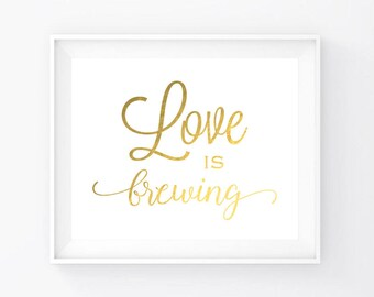 """Instant Download, Gold Foil Love Is Brewing Sign 5""""x7"""" and 8""""x10"""", Print Ready Wedding Sign, Wedding Decor Template, Cheap DIY Printable-LI5"""