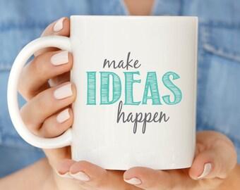 Gift for Creatives | Make Ideas Happen Mug | Girl Boss Motivational Mug |  Gift Idea for Girl Boss Coffee Mug | Mugs with Sayings