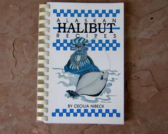 Alaskan Halibut Recipes Cookbook, Alaskan Halibut Recipes by Cecilia Nibeck, 1989 Vintage Cook Book