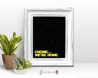 Star Wars Printable Wall Art - Chewie We're Home Quote Han Solo Chewbacca Home Decor Digital File Download Sci-fi Geek Nerd Print