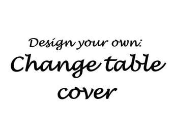 Design your own Change table cover