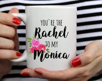 Friends tv show mug, You're the Rachel to my Monica, dishwasher safe