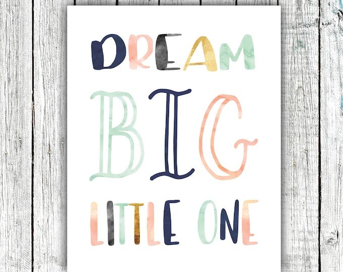 Nursery Art Printable, Dream Big Little One, Multicolor, Quote, Digital Download Size 8x10 #608