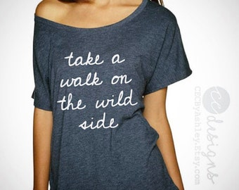 slouchy shirt, off the shoulder top,wild, quote shirts, tumblr shirts, wild side, Ladies wide neck loose Tee - gift for her, slouchy, loose
