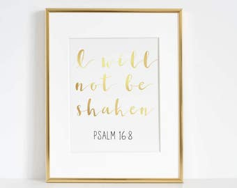 Psalm 16:8, I Will Not Be Shaken, Gold Foil Print, Scripture, Bible Verse, Jesus, His Word