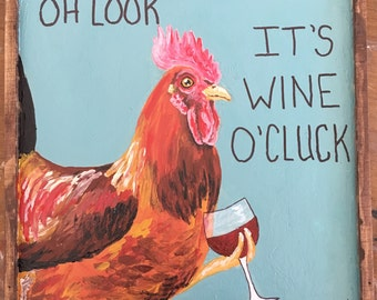 "Wine O'Cluck Acrylic Painted Chicken Sign 6.5"" x 6.5"""