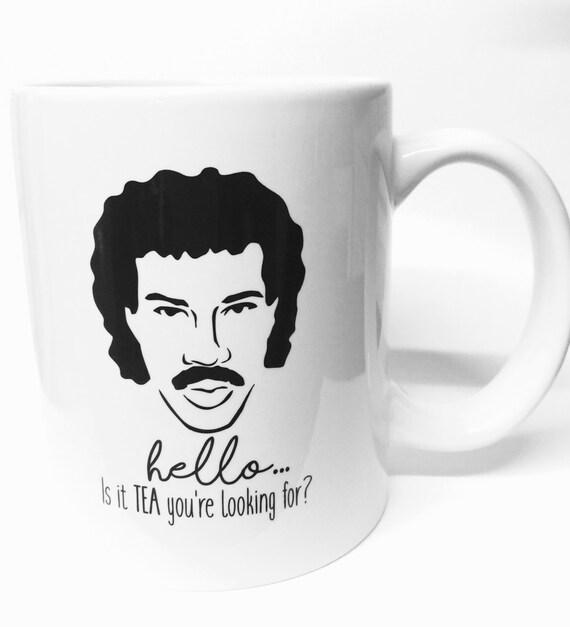Lionel richie hello is it tea youre looking for coffee mug tea cup is it me 80's mr tea mr t