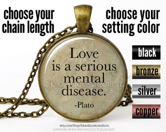 "Plato Quotation Necklace ""Love is a serious mental disease"" Pendant"