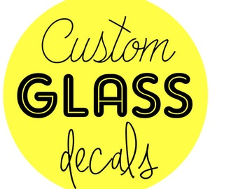 Design Your Own Glass Decal - Window Decal - Mirror Decal - Custom Decals - You pick the wording, image, design, color and size