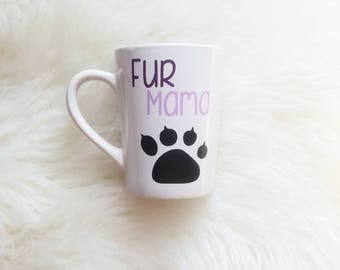 Fur mama/dog mom mug/dog mom mothers day/fur momma/cat mom mug/cat mom/pet mom gifts/mothers day mug/animal lover gift/cat lady mug/cat cup