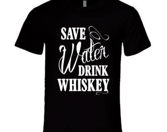 Save Water Drink Whiskey Funny Party Graphic Alcohol Tee Shirt