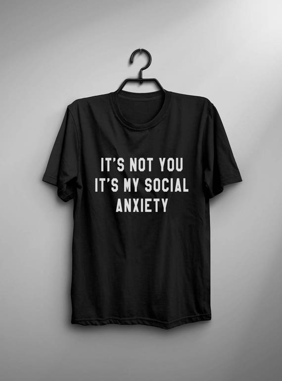Its not you its my social anxiety shirt t-shirts funny quotes