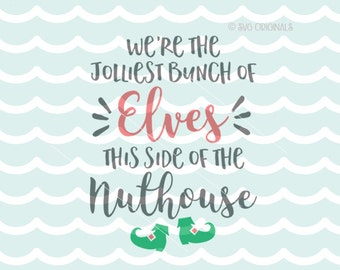 Jolliest Bunch Of Elves SVG File. Cricut Explore & more. This Side Of The Nuthouse Merry Christmas Home Elf Shoes Holiday Quote SVG