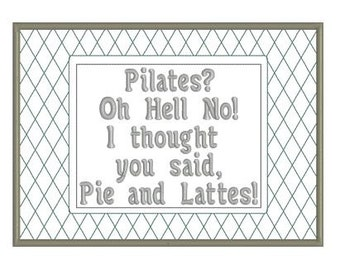 "In The Hoop ITH, Machine Embroidery Funny Quote Mug Rug Design Pattern 5x7, ""Pilates? Hell (Heck) No! I thought your said Pie and Lattes!"""