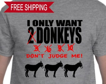 I Only Want Donkeys - T Shirt