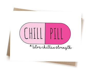 Chill Pill Funny Card - Funny Greeting Card - Chillax Card - Funny Support Card - Card For Student - Exams - Funny Card For Friend