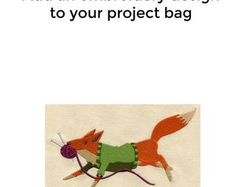 Add an Embroidery Design to Your Bag, Knitting Fox, Knitting Project Bag, Sweater Project Bag, Sock Bag