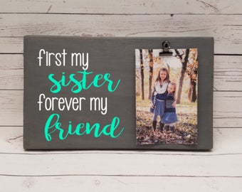 First my SISTER, forever my friend Picture Frame gift! Mothers day gift, bridal party, maid of honor, bridesmaid photo with clip wood 7x12