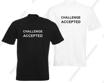 Challenge Accepted shirt How I put Your Mother t-shirt HIMYM Barney Stinson tshirts gifts gift shirts girl tv show woman woman t-shirt