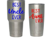 Yeti Tumbler Decal, Best Uncle Ever, Best Aunt Ever, Waterproof vinyl decal sticker, Cup decal, Yeti Rambler, Personalized Yeti cup