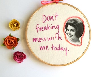 Don't Freaking Mess With Me embroidery hoop art. housewife humor. snarky cross stitch. funny vintage photo gifts.retro sassy lady embroidery