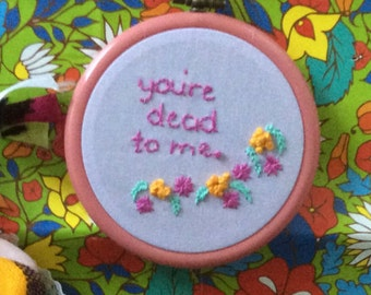 You're dead to me hand embroidered hoop