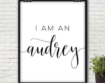 I Am An Audrey, Audrey, Audrey Wall Art, Audrey Quote, Audrey Quote Print, Audrey Print, Audrey Prints, Audrey Quotes, Printable Audrey, Art