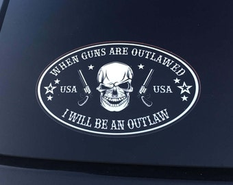 When Guns Are Outlawed I Will Be An Outlaw Sticker Decal 2nd Amend FREE SHIPPING (0058)