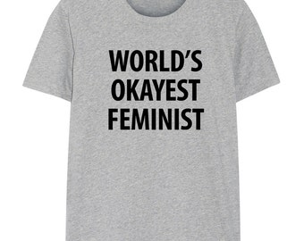 Feminist T-Shirt, Gifts for Feminist - World's Okayest Feminist T-shirt, Feminism gift - 1232