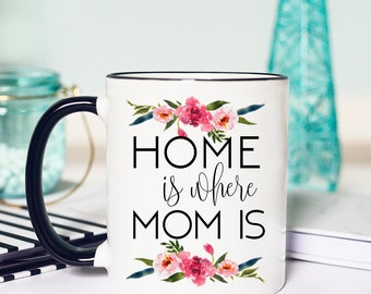 Mug Home is Where Mom Is, Home is Where Moms Is Mug, Home Where Mom is Mug, Home Where My Mom Is Mug, Sweet Mug for Mom, Mug for Mom Sweet