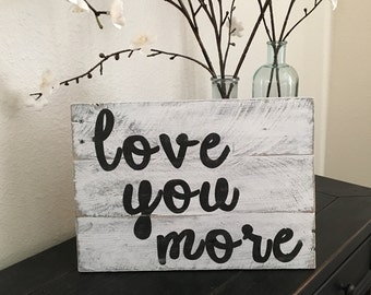 """Rustic Sign Farmhouse Decor Cottage Country Reclaimed Wood Weathered Wood Love You More Sign 14 1/2"""" x 10"""""""