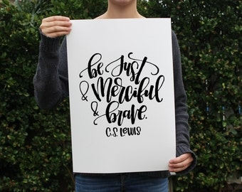 Art Print - Be Just and Merciful and Brave - Narnia C.S. Lewis Quote - The Magicians Nephew