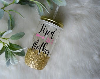 Tired As A Mother Glitter Mason Jar Tumbler // Glitter Mug // Mason Jar // Glitter Tumbler // Mom to be // Future Mom  glitter dipped