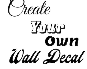 Custom Decal, Custom Wall Decal, Custom Vehicle Decal etc - in any colour, size or style!