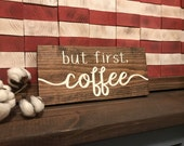 "Hand Painted ""But First, Coffee"" Wood Sign / Rustic Kitchen Sign / Coffee Bar / Farmhouse Style / Fixer-Upper Inspired / Dining Room Decor"