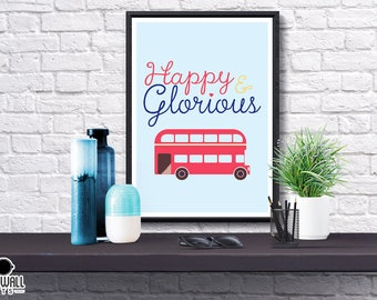 Happy and Glorious Print, Quote, London, UK, Britain, Bus, Inspirational, Calligraphy, Script, Typography, Poster, Gift