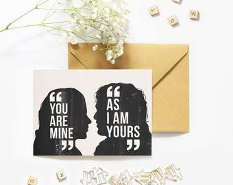 Ygritte and Jon card. You are mine. as I am yours. Game of Thrones. Valentines card. Winter id coming. Greeting card geek. Printable card