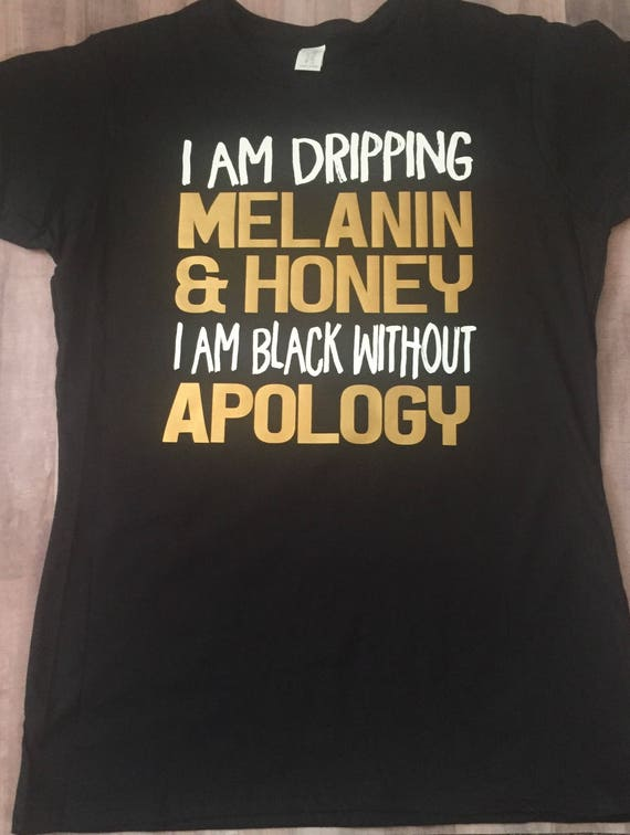 Dripping Melanin Shirt Melanin And Honey Black Without
