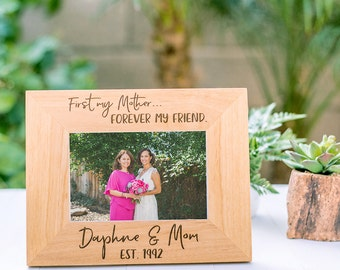First my Mother, Forever my Friend, Personalized Picture Frame, Gift for Mother of the Bride, Mothers Day, Moms Birthday, Gift for Mom