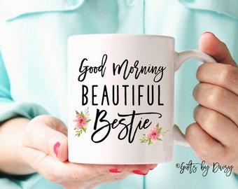 Best Friend Gift, Best Friend mug,Friendship gift, coffee mug, morning beautiful, bestie gift, BFF gift, Gift for best friend, m308
