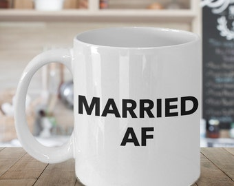 Funny Wedding Gifts - Married AF - Funny Coffee Mugs - Anniversary Gifts