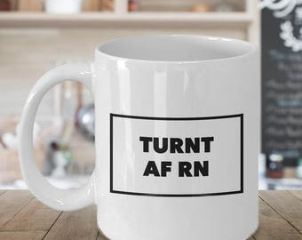 Turnt AF RN Mug - Sarcastic Coffee Mugs - Funny Coffee Mugs - All the Way Turnt Up - Coworker Gifts Funny Gag Gifts
