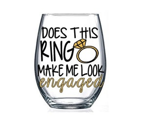 Does this Ring Make Me Look Engaged Wine Glass, Bride Gift, Bridal Shower Present, Engagement Wedding Glasses, mr and mrs, Wedding Wine