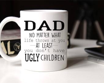 Funny Dad Mug, Ugly children mug, Fathers Day Coffee Cup, Gift for Dad, Funny Mug, Funny gift for dad, Dad Coffee Mug, Birthday gift for dad