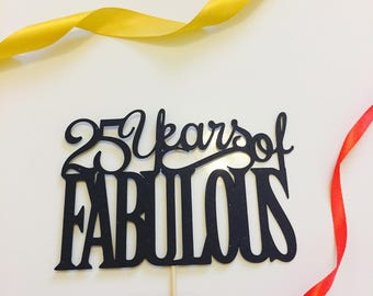 25, 30, 40, 50, 60 Years of Fabulous - Milestone Topper of Fabulous, Hello 30, 60 & Stunning