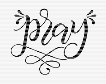 Pray - Faith - SVG - DXF - PDF files -  hand drawn lettered cut file - graphic overlay