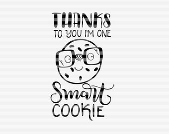 Thanks to you I'm one smart cookie - SVG - DXF - PDF files -  hand drawn lettered cut file - graphic overlay